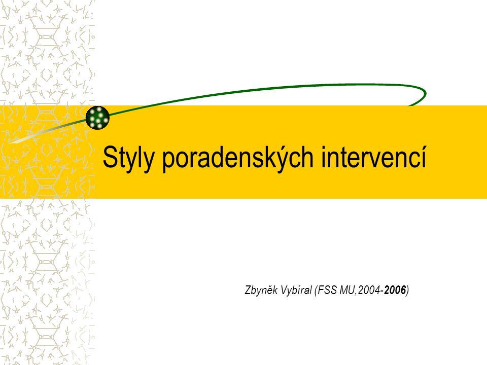 Styly poradenských intervencí Zbyněk Vybíral (FSS MU,2004- 2006 )