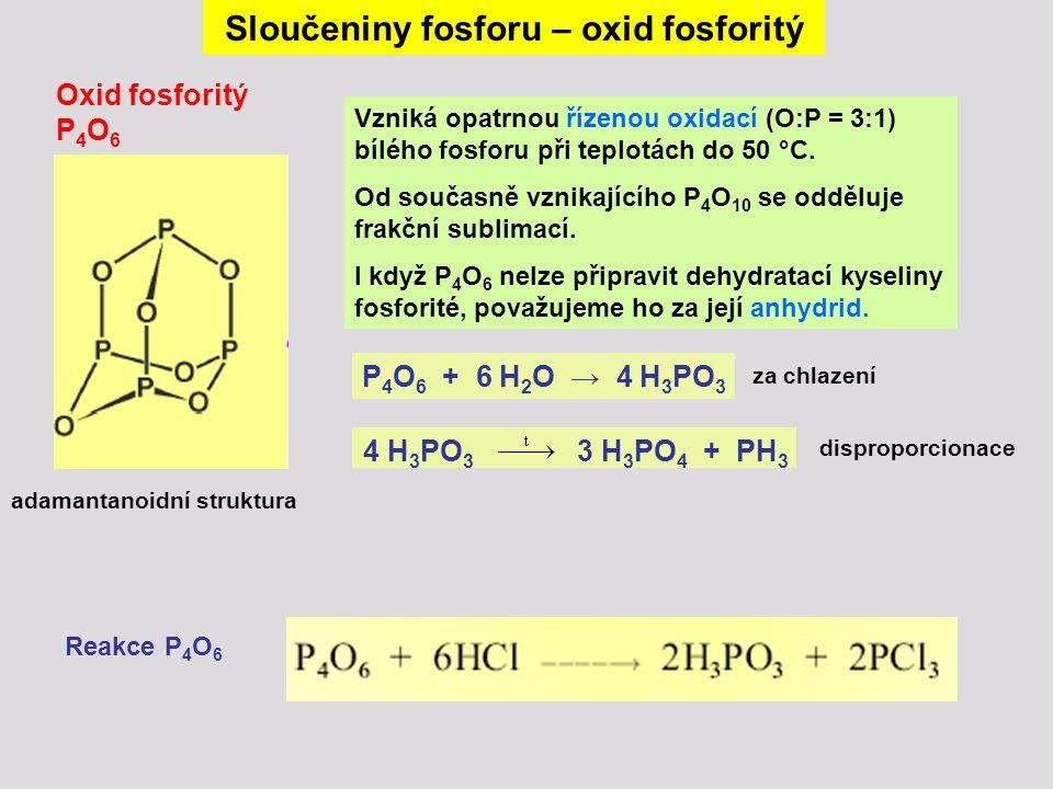 Sloučeniny fosforu – oxid fosforitý Vzniká opatrnou řízenou oxidací (O:P = 3:1) bílého fosforu při teplotách do 50 °C. Od současně vznikajícího P 4 O