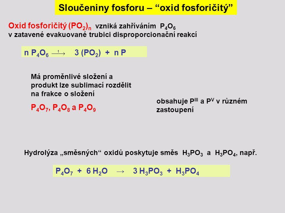 """Sloučeniny fosforu – """"oxid fosforičitý"""" Oxid fosforičitý (PO 2 ) n vzniká zahříváním P 4 O 6 v zatavené evakuované trubici disproporcionační reakcí n"""