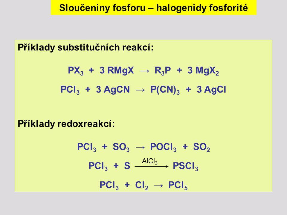 Příklady substitučních reakcí: PX 3 + 3 RMgX → R 3 P + 3 MgX 2 PCl 3 + 3 AgCN → P(CN) 3 + 3 AgCl Příklady redoxreakcí: PCl 3 + SO 3 → POCl 3 + SO 2 PC