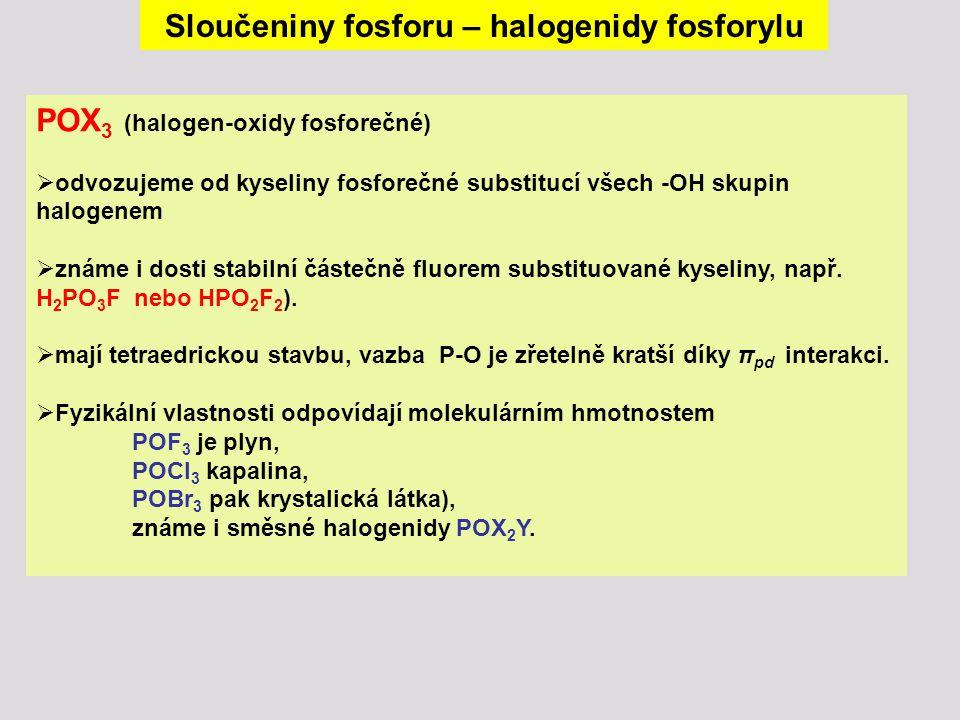 POX 3 (halogen-oxidy fosforečné)  odvozujeme od kyseliny fosforečné substitucí všech -OH skupin halogenem  známe i dosti stabilní částečně fluorem s