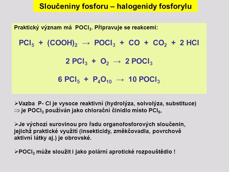 Praktický význam má POCl 3. Připravuje se reakcemi: PCl 5 + (COOH) 2 → POCl 3 + CO + CO 2 + 2 HCl 2 PCl 3 + O 2 → 2 POCl 3 6 PCl 5 + P 4 O 10 → 10 POC