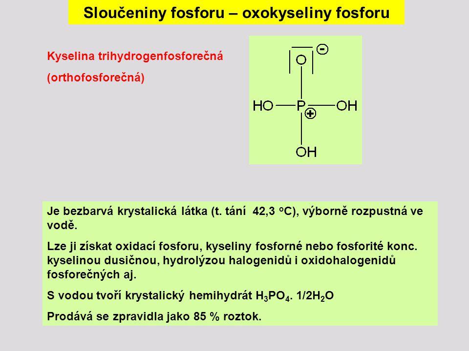 Je bezbarvá krystalická látka (t. tání 42,3 o C), výborně rozpustná ve vodě. Lze ji získat oxidací fosforu, kyseliny fosforné nebo fosforité konc. kys