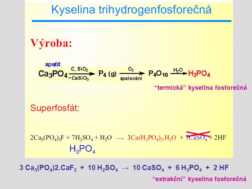 """3 Ca 3 (PO 4 )2.CaF 2 + 10 H 2 SO 4 → 10 CaSO 4 + 6 H 3 PO 4 + 2 HF """"termická"""" kyselina fosforečná """"extrakční"""" kyselina fosforečná"""