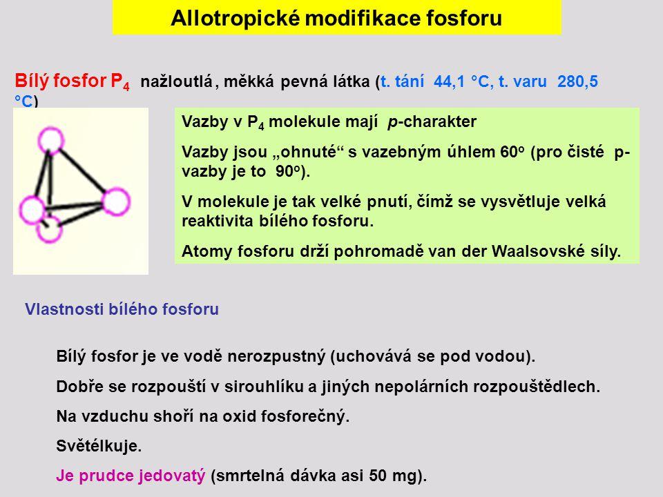 Allotropické modifikace fosforu Bílý fosfor P 4 nažloutlá, měkká pevná látka (t. tání 44,1 °C, t. varu 280,5 °C) Vazby v P 4 molekule mají p-charakter