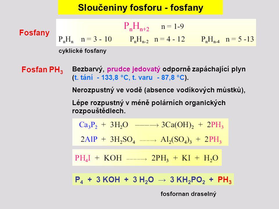 Sloučeniny fosforu - fosfany Reakce fosfanu PH 3 + 2 O 2  H 3 PO 4 PH 3 + 2 I 2 + 2 H 2 O H 3 PO 2 + 4 HI zapálen hoří kyselina fosforná Fosfoniové soli PH 4 + Fosfoniové soli jsou termicky nestálé a snadno hydrolyzují.