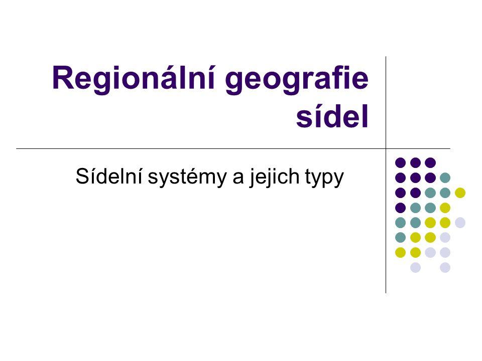 Regionální geografie sídel Sídelní systémy a jejich typy
