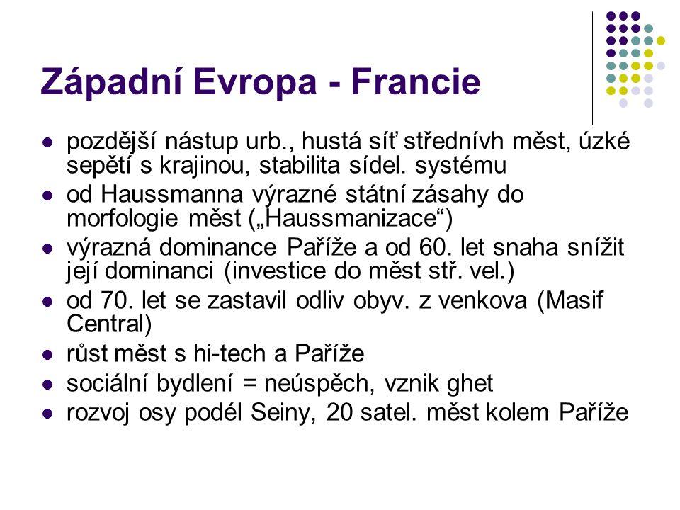 Západní Evropa - Francie pozdější nástup urb., hustá síť střednívh měst, úzké sepětí s krajinou, stabilita sídel. systému od Haussmanna výrazné státní