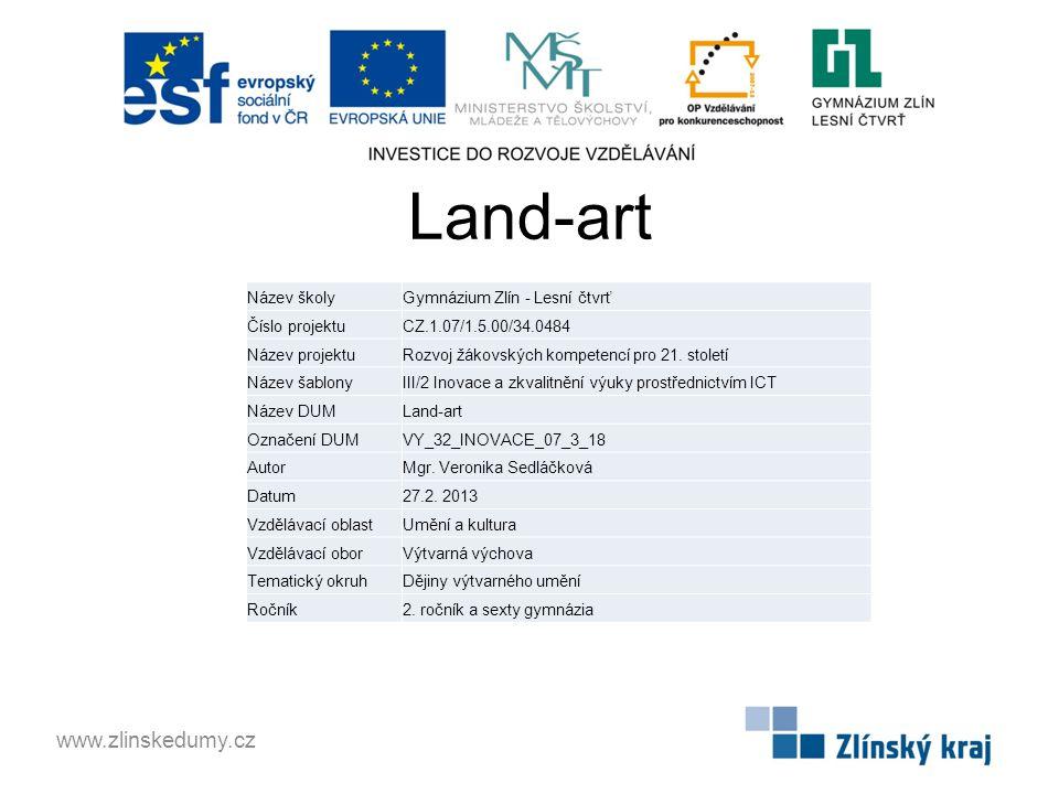 Land-art www.zlinskedumy.cz Název školyGymnázium Zlín - Lesní čtvrť Číslo projektuCZ.1.07/1.5.00/34.0484 Název projektuRozvoj žákovských kompetencí pr