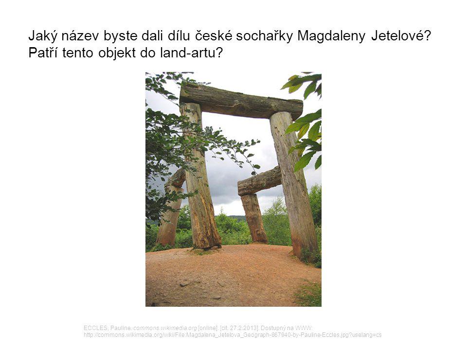 Jaký název byste dali dílu české sochařky Magdaleny Jetelové? Patří tento objekt do land-artu? ECCLES, Pauline. commons.wikimedia.org [online]. [cit.