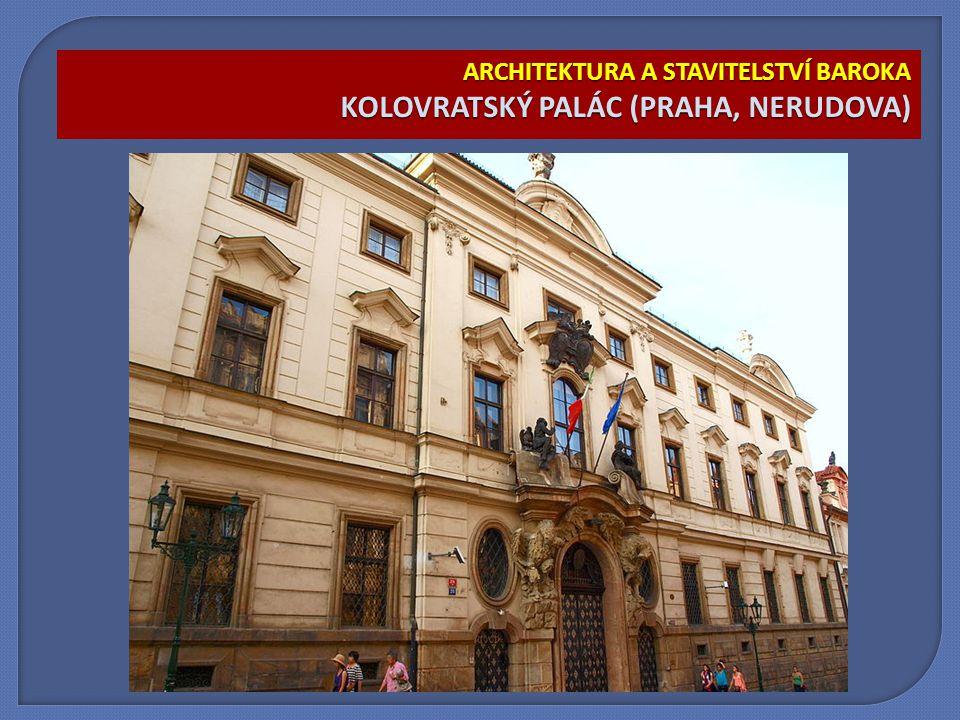 ARCHITEKTURA A STAVITELSTVÍ BAROKA KOLOVRATSKÝ PALÁC (PRAHA, NERUDOVA)