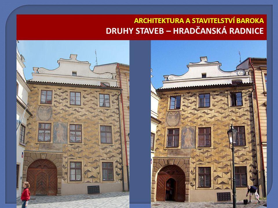 ARCHITEKTURA A STAVITELSTVÍ BAROKA ARCHITEKTURA A STAVITELSTVÍ BAROKA DRUHY STAVEB – HRADČANSKÁ RADNICE