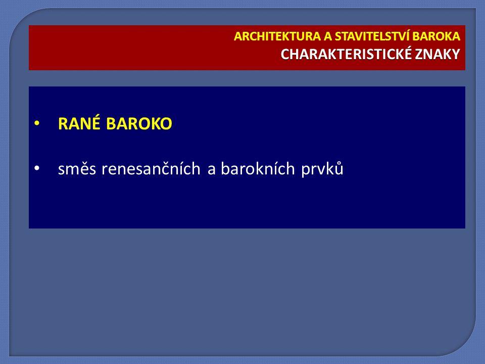 RANÉ BAROKO směs renesančních a barokních prvků CHARAKTERISTICKÉ ZNAKY ARCHITEKTURA A STAVITELSTVÍ BAROKA CHARAKTERISTICKÉ ZNAKY