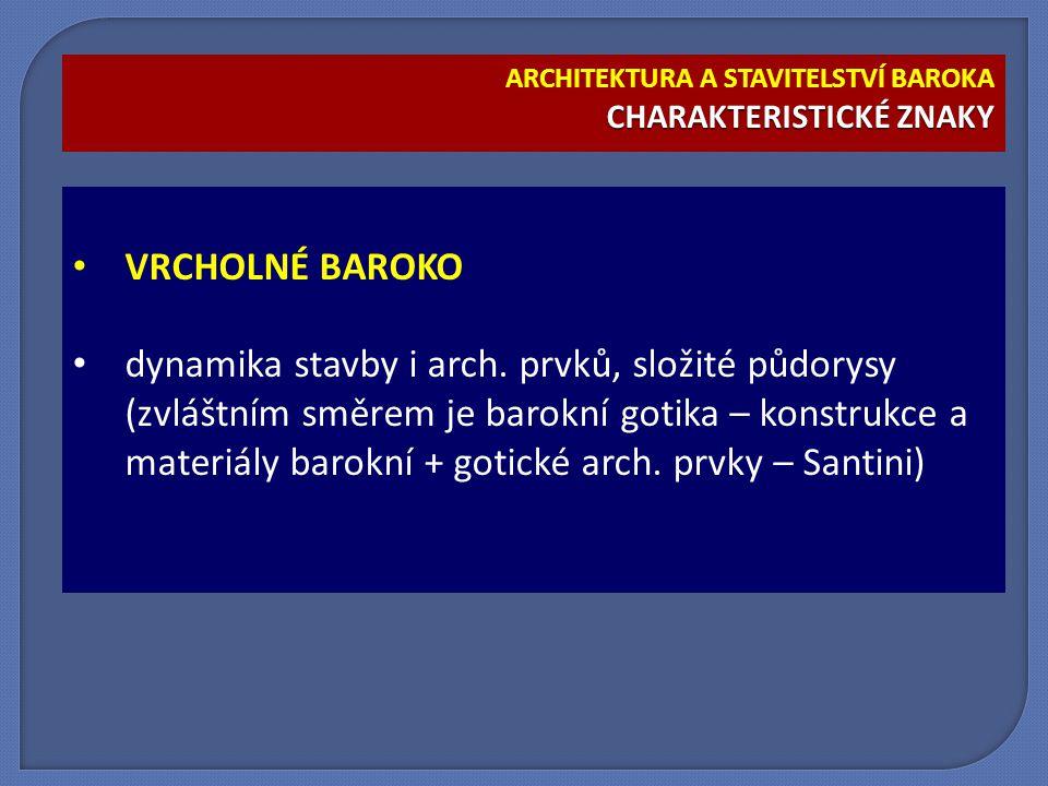 VRCHOLNÉ BAROKO dynamika stavby i arch. prvků, složité půdorysy (zvláštním směrem je barokní gotika – konstrukce a materiály barokní + gotické arch. p