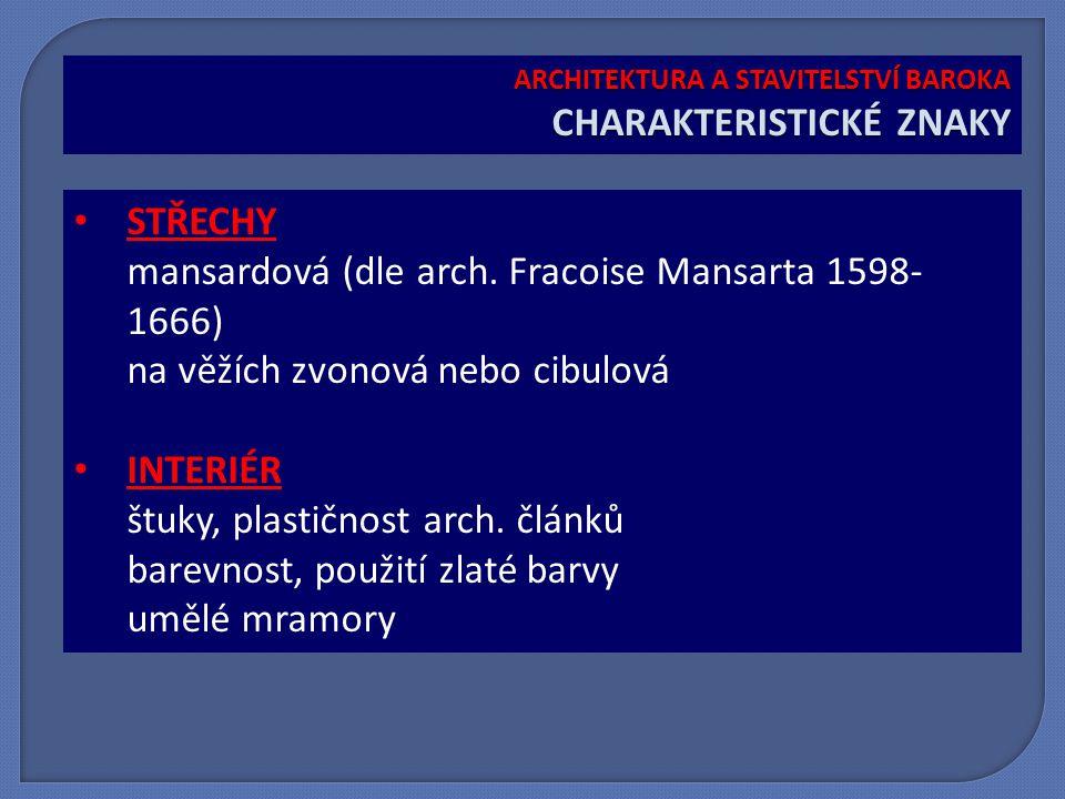 STŘECHY mansardová (dle arch. Fracoise Mansarta 1598- 1666) na věžích zvonová nebo cibulová INTERIÉR štuky, plastičnost arch. článků barevnost, použit
