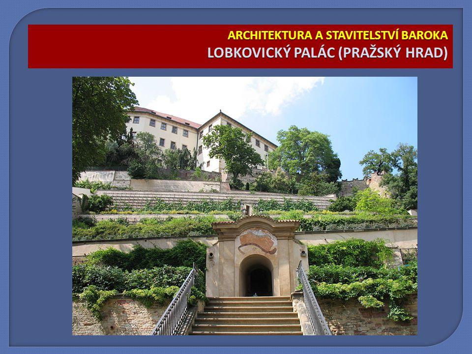 ARCHITEKTURA A STAVITELSTVÍ BAROKA LOBKOVICKÝ PALÁC (PRAŽSKÝ HRAD)