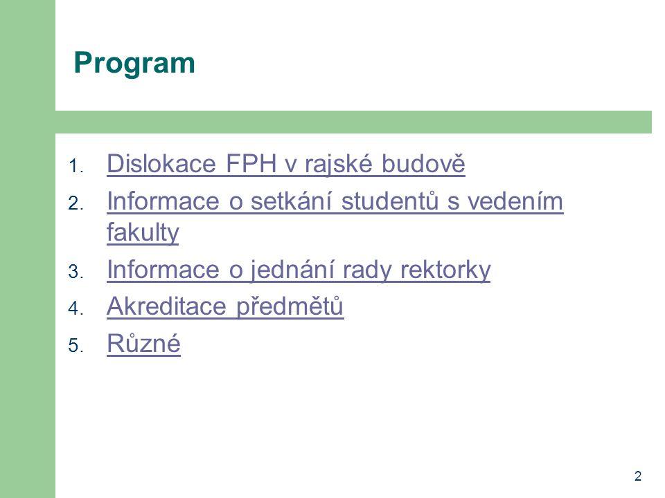 2 Program 1. Dislokace FPH v rajské budově Dislokace FPH v rajské budově 2. Informace o setkání studentů s vedením fakulty Informace o setkání student