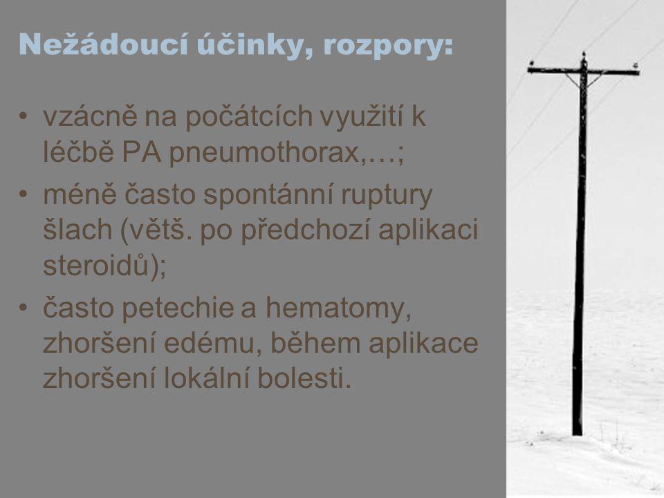 Nežádoucí účinky, rozpory: vzácně na počátcích využití k léčbě PA pneumothorax,…; méně často spontánní ruptury šlach (větš. po předchozí aplikaci ster