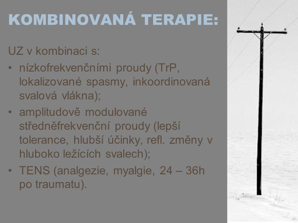 KOMBINOVANÁ TERAPIE: UZ v kombinaci s: nízkofrekvenčními proudy (TrP, lokalizované spasmy, inkoordinovaná svalová vlákna); amplitudově modulované stře