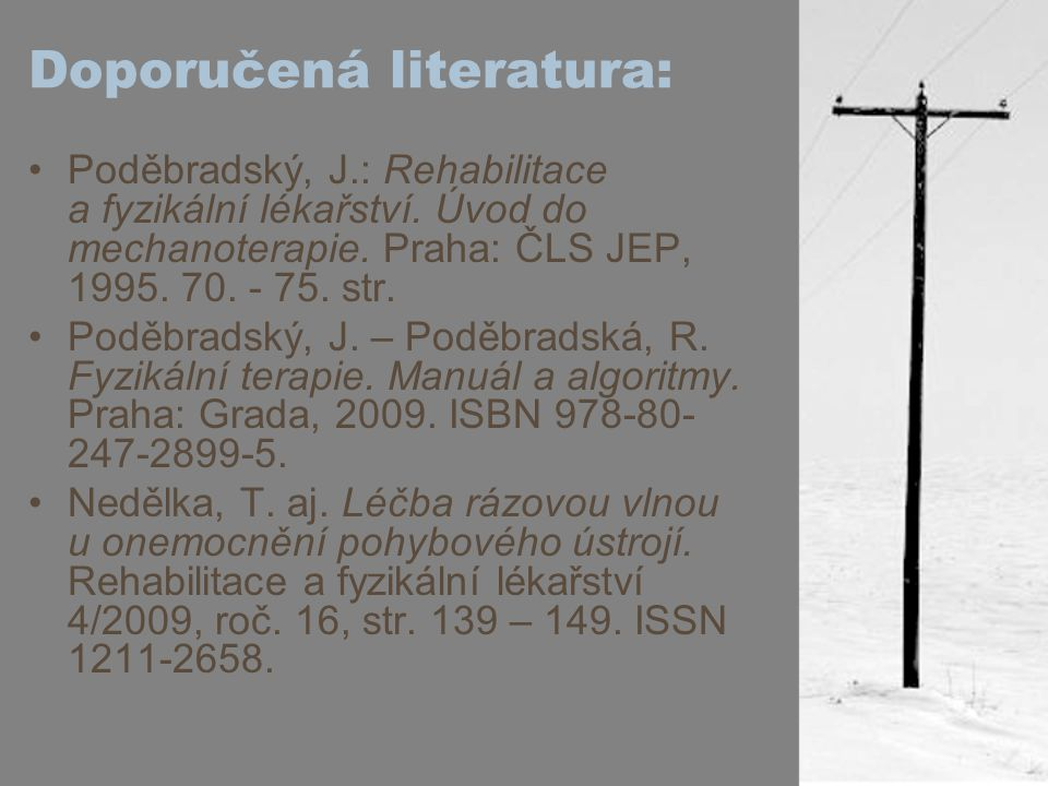 Doporučená literatura: Poděbradský, J.: Rehabilitace a fyzikální lékařství. Úvod do mechanoterapie. Praha: ČLS JEP, 1995. 70. - 75. str. Poděbradský,