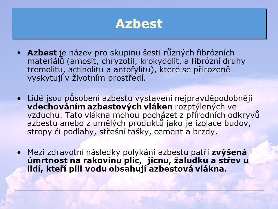 Azbest Azbest je název pro skupinu šesti různých fibrózních materiálů (amosit, chryzotil, krokydolit, a fibrózní druhy tremolitu, actinolitu a antofyl