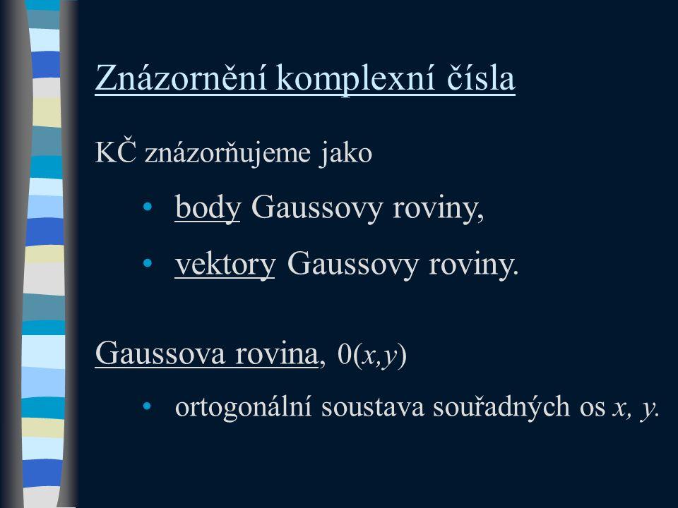 Znázornění komplexní čísla KČ znázorňujeme jako body Gaussovy roviny, vektory Gaussovy roviny.