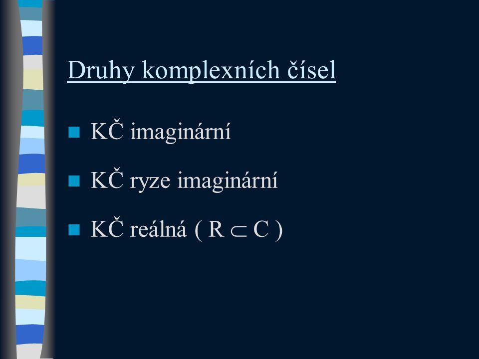 Druhy komplexních čísel KČ imaginární KČ ryze imaginární KČ reálná ( R  C )
