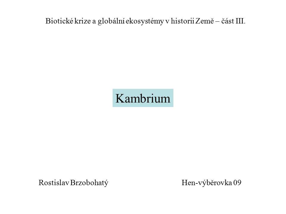 Hen-výběrovka 09 Biotické krize a globální ekosystémy v historii Země – část III. Kambrium Rostislav Brzobohatý