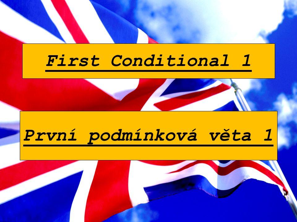 First Conditional 1 První podmínková věta 1