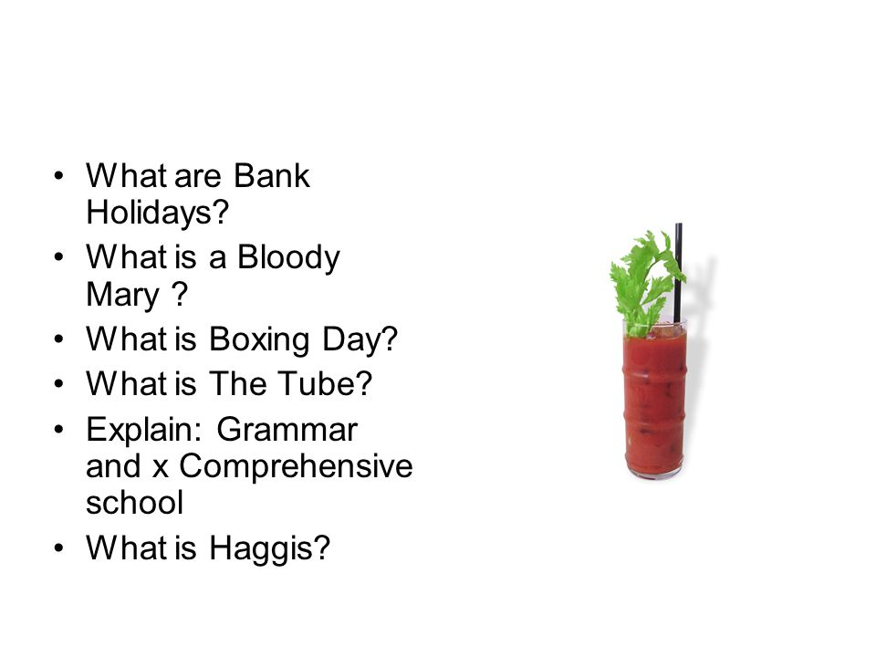 What are Bank Holidays. What is a Bloody Mary . What is Boxing Day.