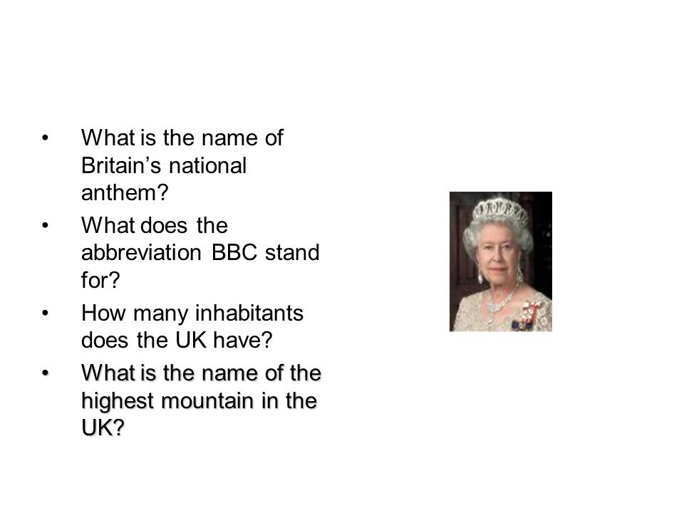 What is the name of Britain's national anthem. What does the abbreviation BBC stand for.