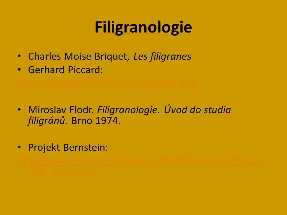 Filigranologie Charles Moise Briquet, Les filigranes Gerhard Piccard: http://www.piccard-online.de/start.php Miroslav Flodr.