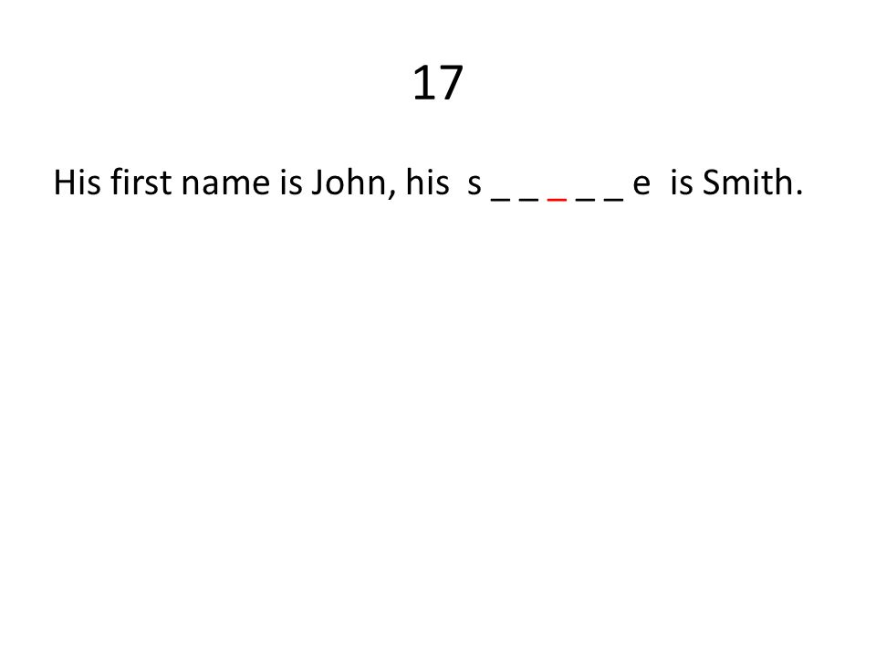 17 His first name is John, his s _ _ _ _ _ e is Smith.