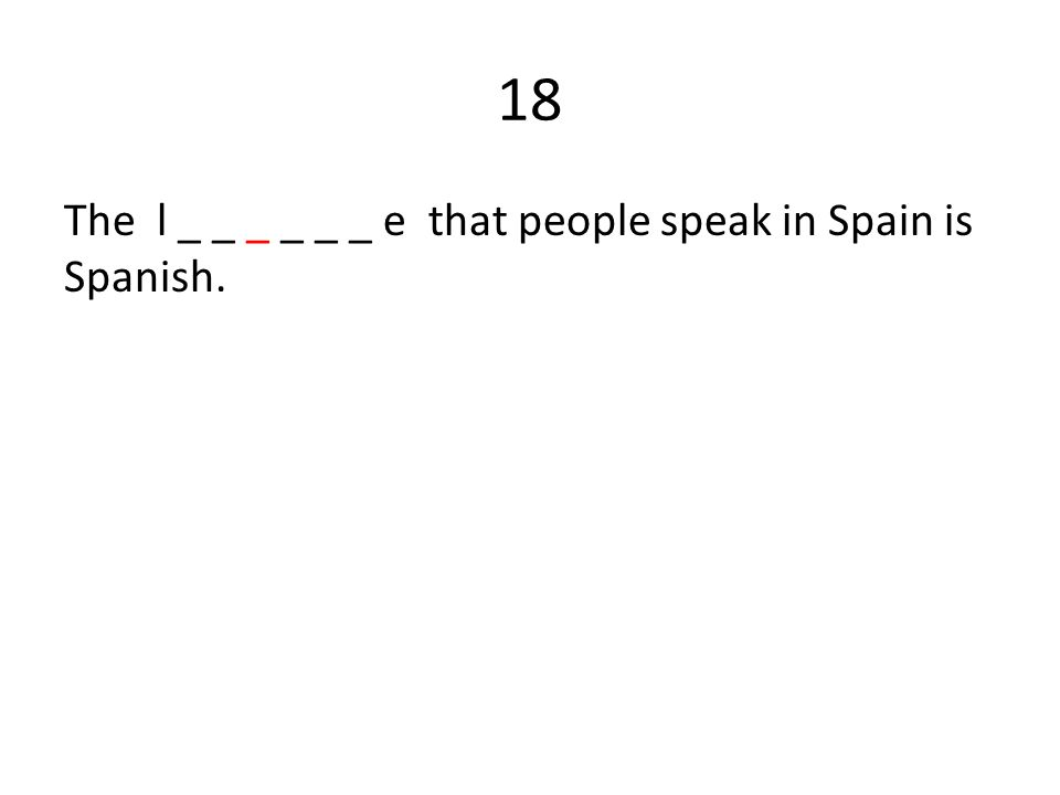 18 The l _ _ _ _ _ _ e that people speak in Spain is Spanish.