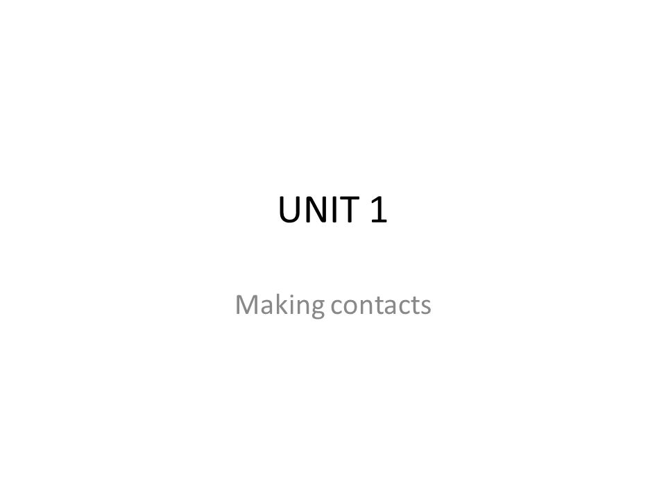 UNIT 1 Making contacts
