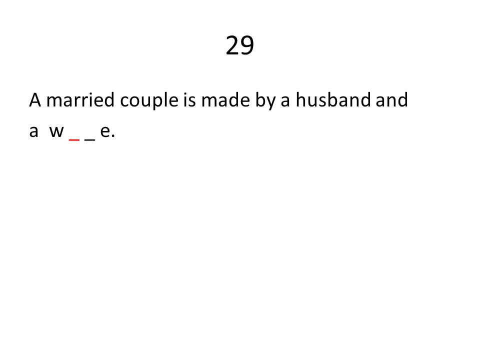 29 A married couple is made by a husband and a w _ _ e.