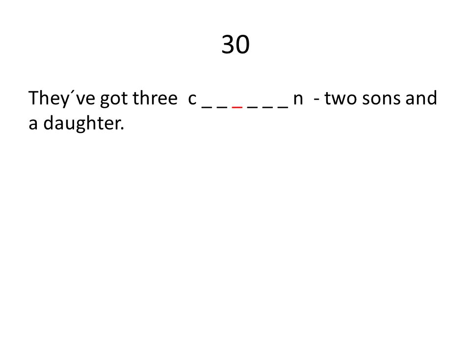 30 They´ve got three c _ _ _ _ _ _ n - two sons and a daughter.