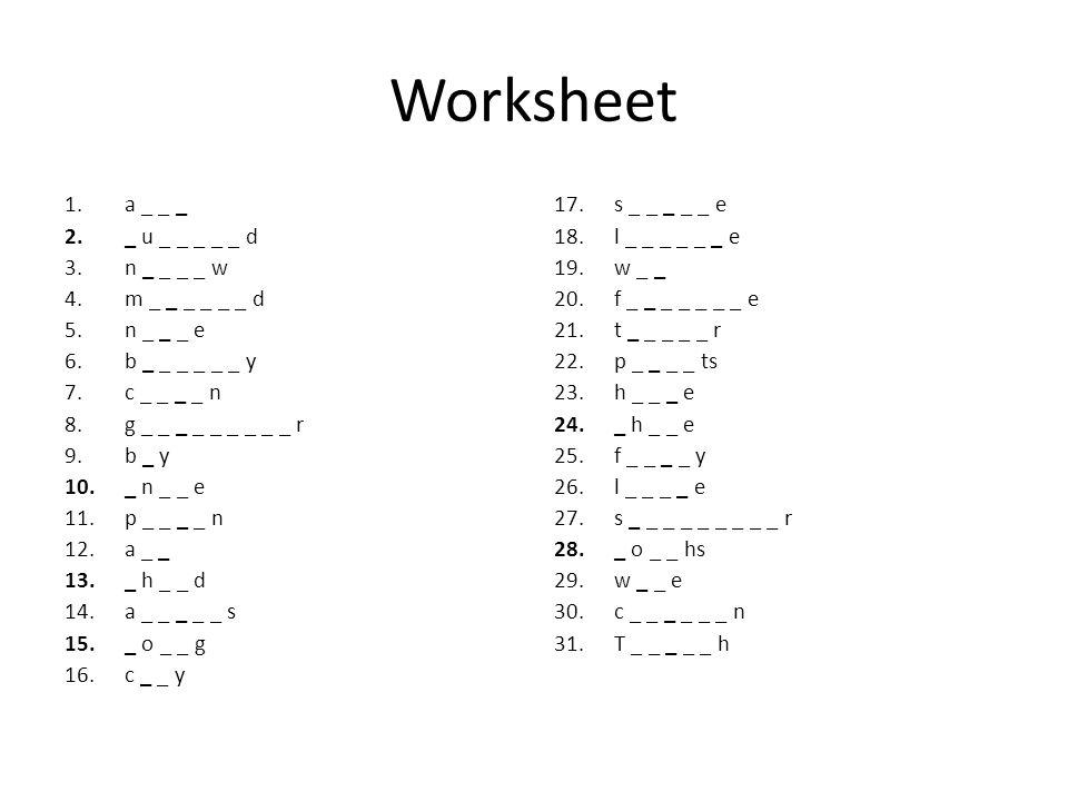 Worksheet 1.a _ _ _ 2._ u _ _ _ _ _ d 3.n _ _ _ _ w 4.m _ _ _ _ _ _ d 5.n _ _ _ e 6.b _ _ _ _ _ _ y 7.c _ _ _ _ n 8.g _ _ _ _ _ _ _ _ _ r 9.b _ y 10._ n _ _ e 11.p _ _ _ _ n 12.a _ _ 13._ h _ _ d 14.a _ _ _ _ _ s 15._ o _ _ g 16.c _ _ y 17.s _ _ _ _ _ e 18.l _ _ _ _ _ _ e 19.w _ _ 20.f _ _ _ _ _ _ _ e 21.t _ _ _ _ _ r 22.p _ _ _ _ ts 23.h _ _ _ e 24._ h _ _ e 25.f _ _ _ _ y 26.l _ _ _ _ e 27.s _ _ _ _ _ _ _ _ _ r 28._ o _ _ hs 29.w _ _ e 30.c _ _ _ _ _ _ n 31.T _ _ _ _ _ h