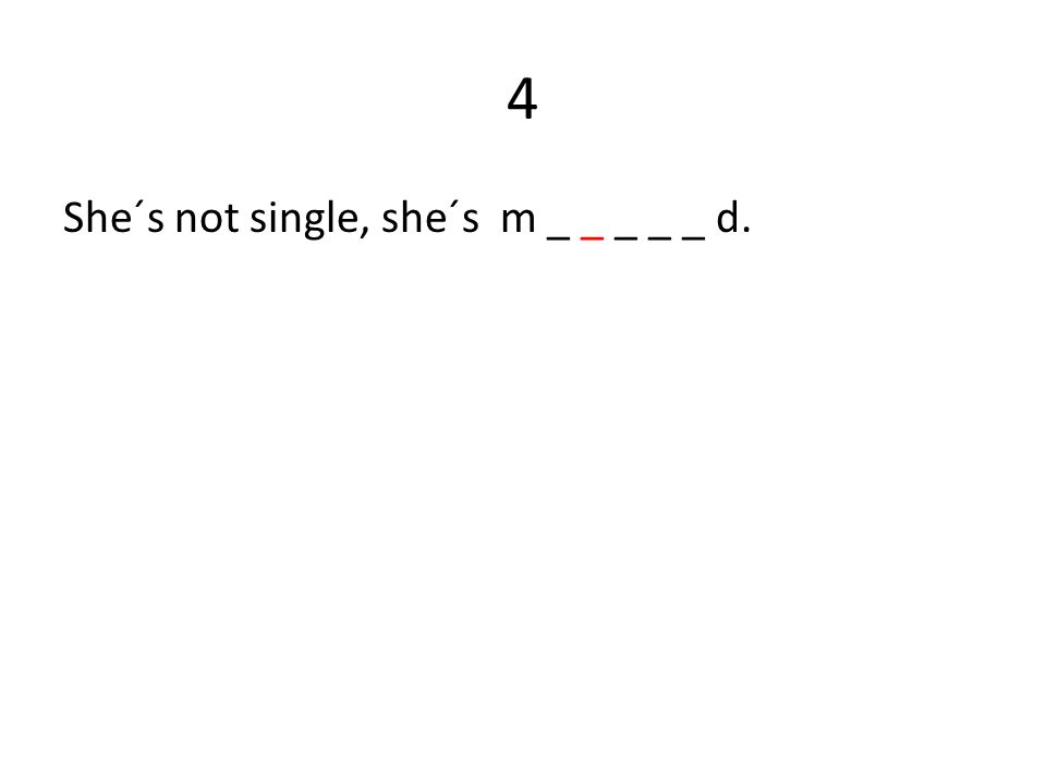 4 She´s not single, she´s m _ _ _ _ _ d.