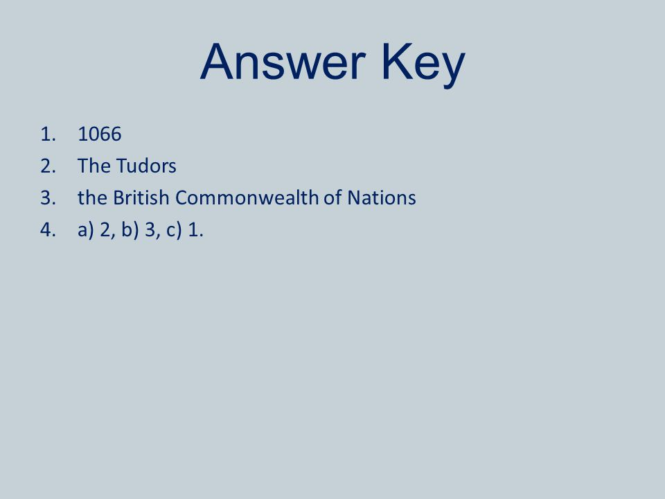 Answer Key 1.1066 2.The Tudors 3.the British Commonwealth of Nations 4.a) 2, b) 3, c) 1.