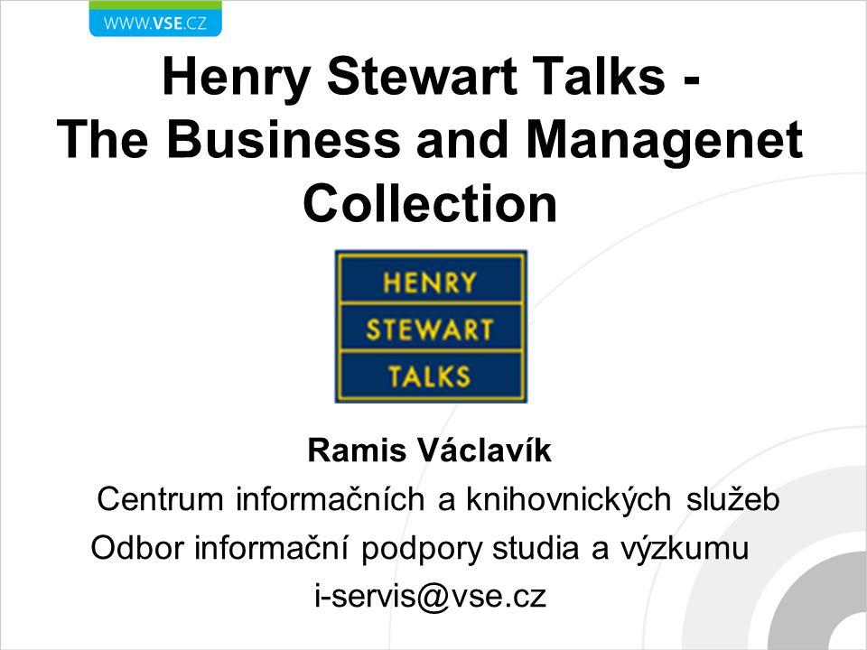 Henry Stewart Talks - The Business and Managenet Collection Ramis Václavík Centrum informačních a knihovnických služeb Odbor informační podpory studia a výzkumu i-servis@vse.cz