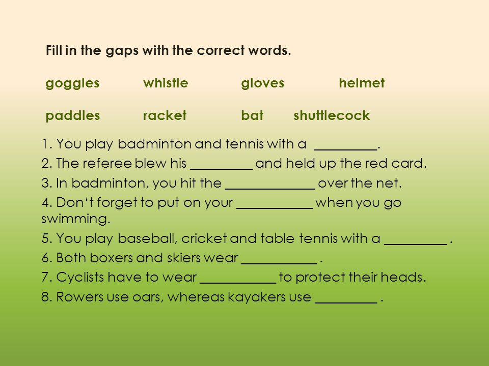 Fill in the gaps with the correct words. goggleswhistlegloveshelmet paddlesracketbat shuttlecock 1.