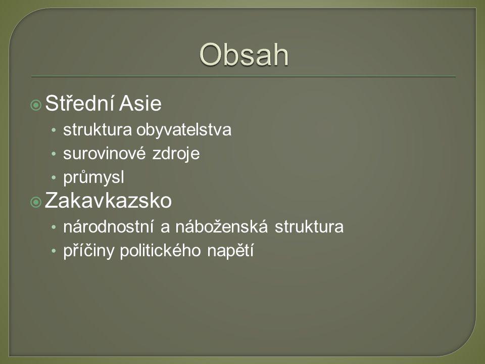  Střední Asie struktura obyvatelstva surovinové zdroje průmysl  Zakavkazsko národnostní a náboženská struktura příčiny politického napětí