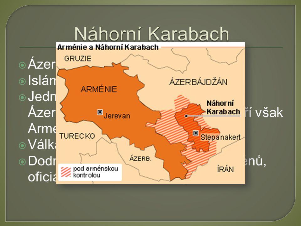  Ázerbájdžán x Arménie  Islám x křesťanství  Jedná se o území pod správnou Ázerbájdžánu, 95% obyvatelstva tvoří však Arméni  Válka v ltěch 1991-19