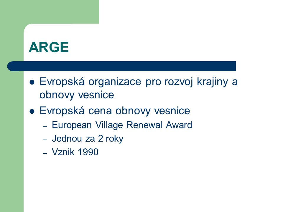 ARGE Evropská organizace pro rozvoj krajiny a obnovy vesnice Evropská cena obnovy vesnice – European Village Renewal Award – Jednou za 2 roky – Vznik 1990