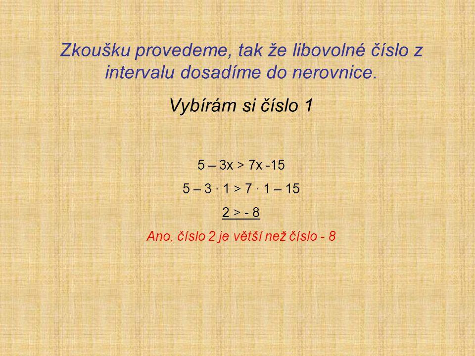 Zkoušku provedeme, tak že libovolné číslo z intervalu dosadíme do nerovnice.