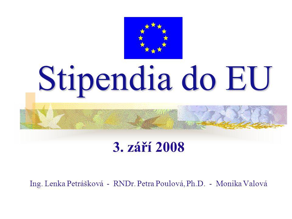 Stipendia do EU 3. září 2008 Ing. Lenka Petrášková - RNDr. Petra Poulová, Ph.D. - Monika Valová