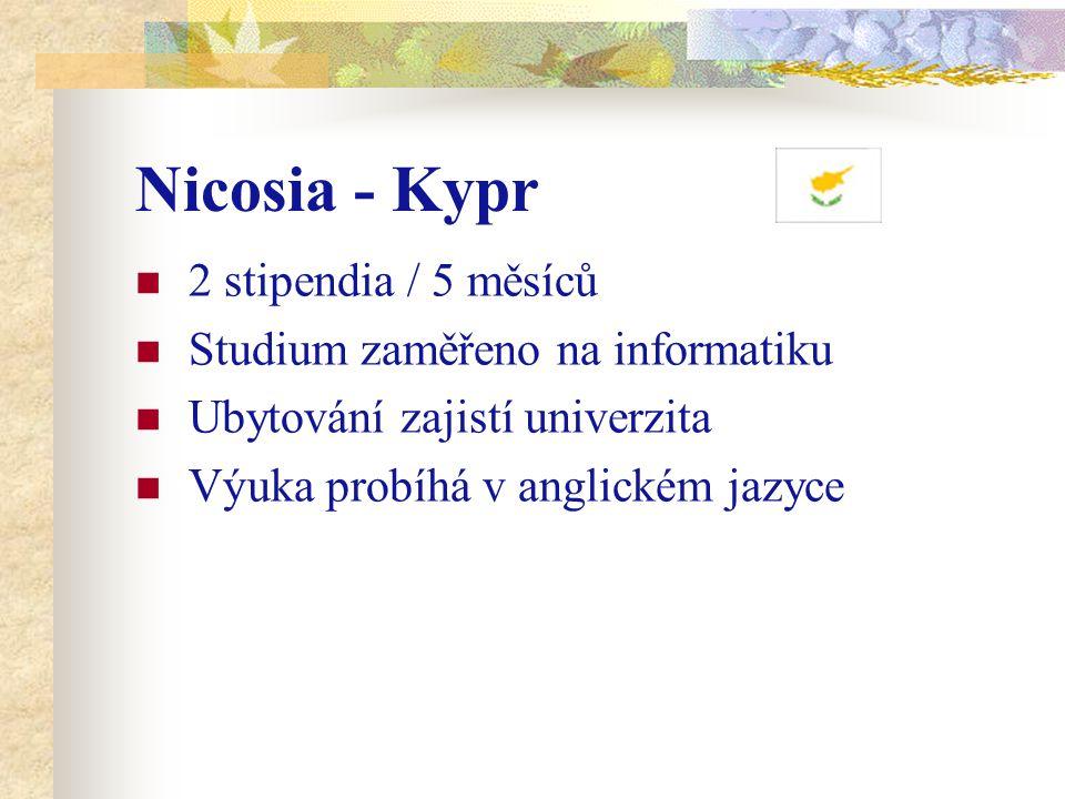 Nicosia - Kypr 2 stipendia / 5 měsíců Studium zaměřeno na informatiku Ubytování zajistí univerzita Výuka probíhá v anglickém jazyce