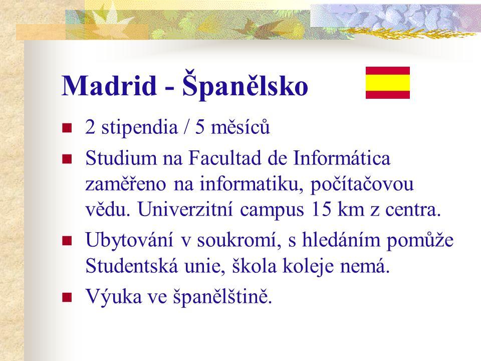 Madrid - Španělsko 2 stipendia / 5 měsíců Studium na Facultad de Informática zaměřeno na informatiku, počítačovou vědu. Univerzitní campus 15 km z cen