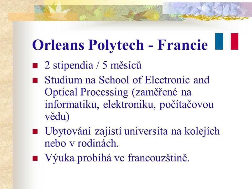 Orleans Polytech - Francie 2 stipendia / 5 měsíců Studium na School of Electronic and Optical Processing (zaměřené na informatiku, elektroniku, počítačovou vědu) Ubytování zajistí universita na kolejích nebo v rodinách.